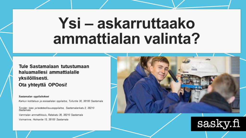 Tule Sastamalaan tutustumaan haluamallesi ammattialalle yksilöllisesti. Ota yhteyttä OPOosi!
